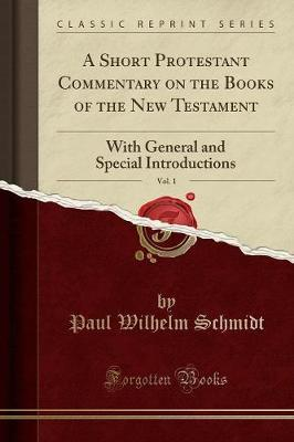 A Short Protestant Commentary on the Books of the New Testament, Vol. 1 by Paul Wilhelm Schmidt
