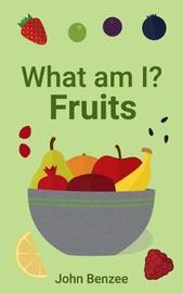 What Am I? Fruits by John Benzee
