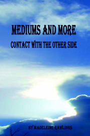 Mediums and More: Contact with the Other Side by Madeleine Rawlings