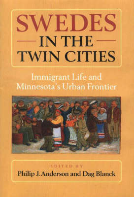 Swedes in the Twin Cities by Editors Philip J Anderson and Dag Blanck image