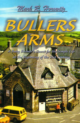 Bullers Arms: A Baby Boomer's Quest for the Simple Life at the Beginning of the 21st Century by Mark R. Horowitz image