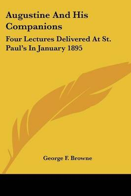 Augustine and His Companions: Four Lectures Delivered at St. Paul's in January 1895 by George F. Browne image