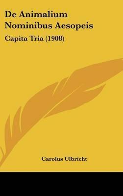 de Animalium Nominibus Aesopeis: Capita Tria (1908) by Carolus Ulbricht image