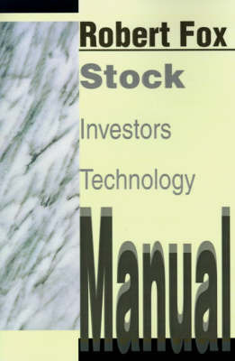 Stock Investors Technology Manual by Robert Fox, MD