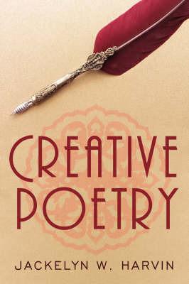 Creative Poetry by Jackelyn W. Harvin