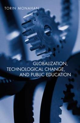 Globalization, Technological Change, and Public Education by Torin Monahan