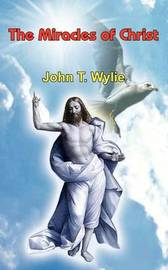 The Miracles of Christ by John T. Wylie image