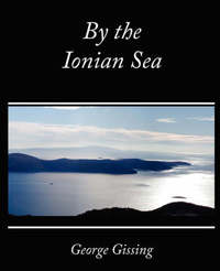 By the Ionian Sea by Gissing George Gissing image