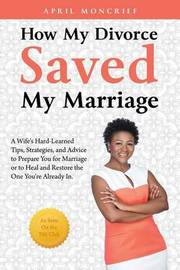How My Divorce Saved My Marriage by April Moncrief