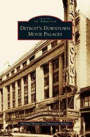 Detroit's Downtown Movie Palaces by Michael Hauser