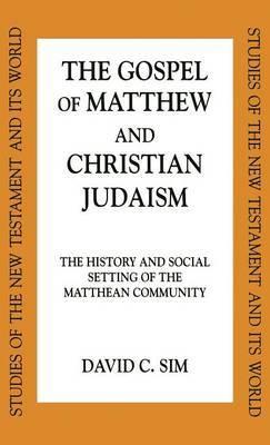 The Gospel of Matthew and Christian Judaism by David C. Sim image
