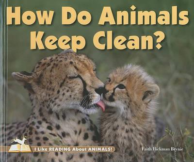 How Do Animals Keep Clean? by Faith Hickman Brynie