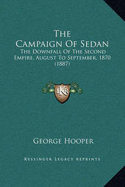 The Campaign of Sedan: The Downfall of the Second Empire, August to September, 1870 (1887) by George Hooper