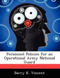 Personnel Policies for an Operational Army National Guard by Barry K Vincent