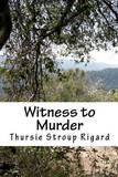 Witness to Murder by Thursie Stroup Rigard
