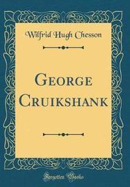 George Cruikshank (Classic Reprint) by Wilfrid Hugh Chesson image