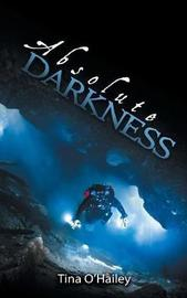 Absolute Darkness by Tina O'Hailey