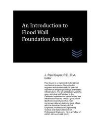 An Introduction to Flood Wall Foundation Analysis by J Paul Guyer