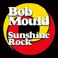 Sunshine Rock by Bob Mould