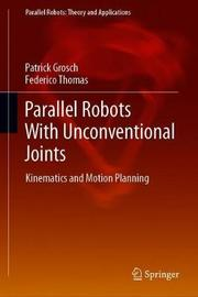 Parallel Robots With Unconventional Joints by Patrick Grosch