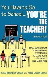 You Have to Go to School...You're the Teacher! by Renee Rosenblum-Lowden