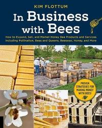 In Business with Bees by Kim Flottum