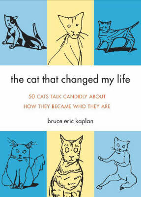 The Cat That Changed My Life: 50 Cats Talk Candidly About How They Became Who They are by Bruce Eric Kaplan image