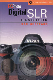 """PCPhoto"" Digital SLR Handbook by Rob Sheppard"