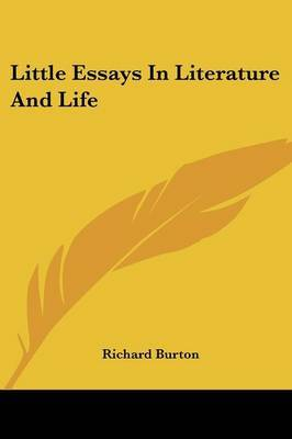 Little Essays in Literature and Life by Richard Burton image