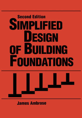 Simplified Design of Building Foundations by James Ambrose