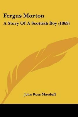 Fergus Morton: A Story Of A Scottish Boy (1869) by John Ross Macduff