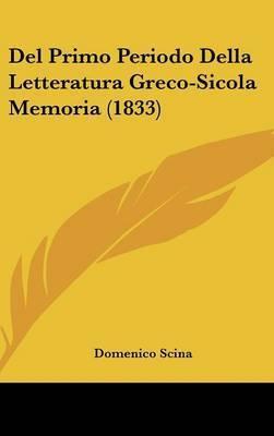 del Primo Periodo Della Letteratura Greco-Sicola Memoria (1833) by Domenico Scina