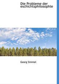 Die Probleme Der Eschichtsphilosophle by Georg Simmel