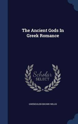 The Ancient Gods in Greek Romance by Gwendolen Brown Willis