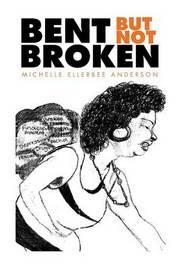 Bent But Not Broken by Michelle Ellerbee Anderson image