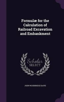 Formulae for the Calculation of Railroad Excavation and Embankment by John Woodbridge Davis