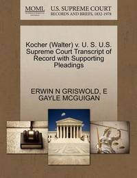 Kocher (Walter) V. U. S. U.S. Supreme Court Transcript of Record with Supporting Pleadings by Erwin N. Griswold