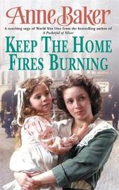 Keep The Home Fires Burning by Anne Baker