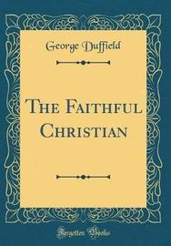 The Faithful Christian (Classic Reprint) by George Duffield image