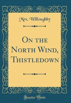 On the North Wind, Thistledown (Classic Reprint) by Mrs Willoughby image