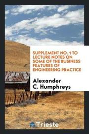 Supplement No. 1 to Lecture Notes on Some of the Business Features of Engineering Practice by Alexander C Humphreys image