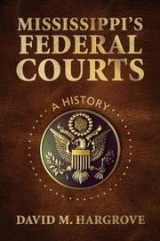 Mississippi's Federal Courts by David M. Hargrove