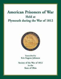 American Prisoners of War Held at Plymouth During the War of 1812 by Eric Eugene Johnson