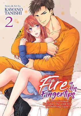 Fire in His Fingertips: A Flirty Fireman Ravishes Me with His Smoldering Gaze, Vol. 2 by Kawano Tanishi