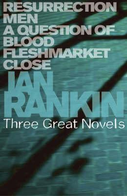 Ian Rankin: Three Great Novels: Resurrection Men / A Question of Blood / Fleshmarket Close (Inspector Rebus #13 to #15) by Ian Rankin image