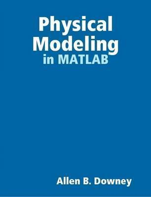 Physical Modeling in MATLAB by Allen Downey