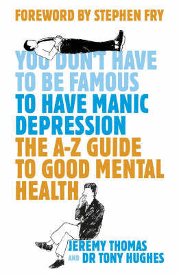 You Don't Have to be Famous to Have Manic Depression: An Insider's Guide to Mental Health by Jeremy Thomas image