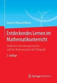 Entdeckendes Lernen Im Mathematikunterricht by Heinrich Winand Winter