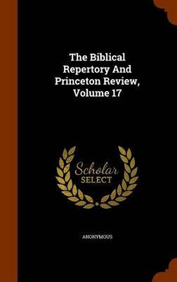 The Biblical Repertory and Princeton Review, Volume 17 by * Anonymous