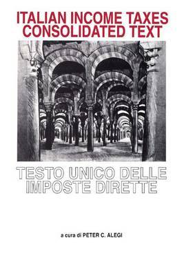 Italian Income Taxes Consolidated Text by Peter C. Alegi